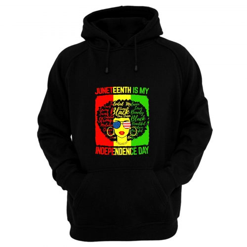 Black Girl Juneteenth Is My Independence Day Hoodie