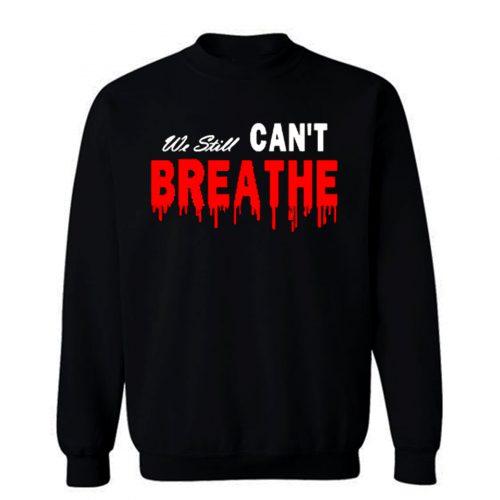 Black Lives Matter We Still I Cant Breathe Red Blood Sweatshirt