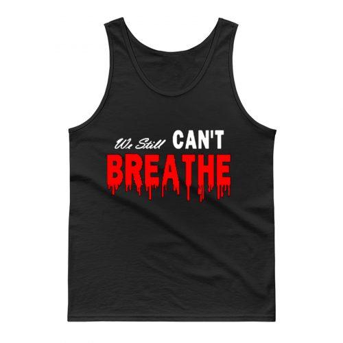 Black Lives Matter We Still I Cant Breathe Red Blood Tank Top