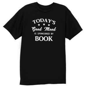 Books Is Good Mood Today Humor T Shirt