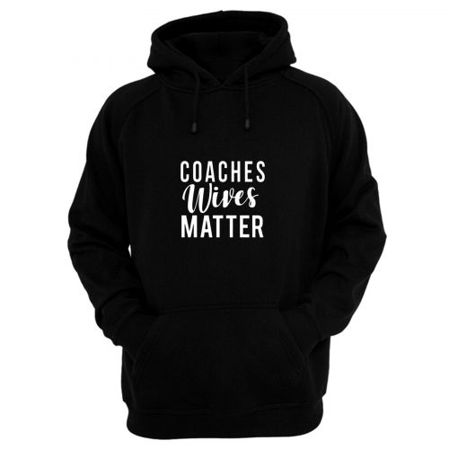 Coaches Wives Matters Hoodie