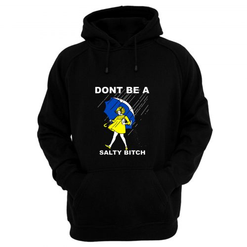 DONT BE A SALTY BITCH Funny Must Have Assorted Hoodie