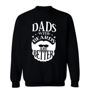Dads with Beards are Better Fathers Day Sweatshirt