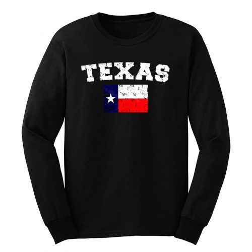 Distressed Texas Flag Texan Pride The Lonestar State Long Sleeve