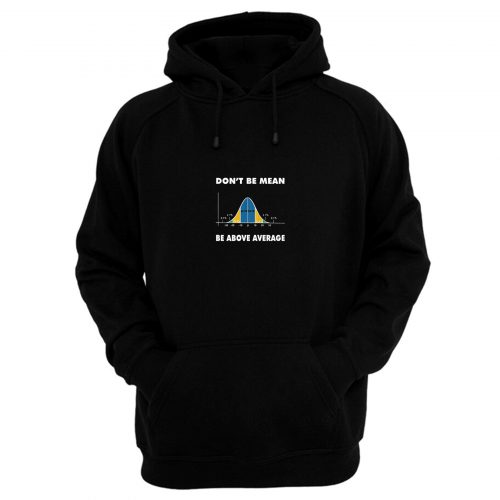 Dont Be Mean Be Above Average Hoodie