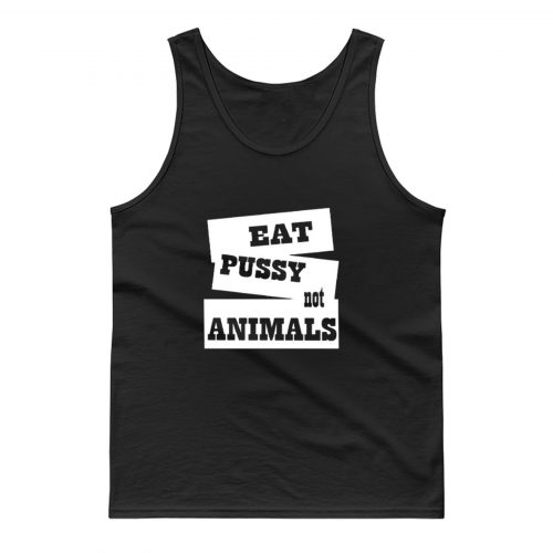 Eat Pussy Not Animals Tank Top