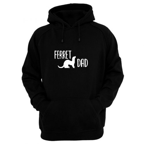Ferret Dad Pet Ferret Hoodie