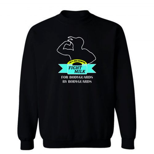 Fight Milk Bodyguards Sweatshirt