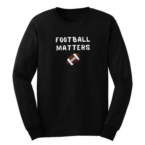 Football Matters Long Sleeve