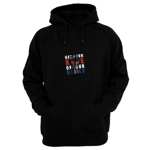 Get Your Knee Off Our Necks American Hoodie