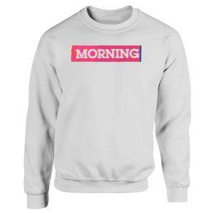 Good Morning For Everyone Sweatshirt