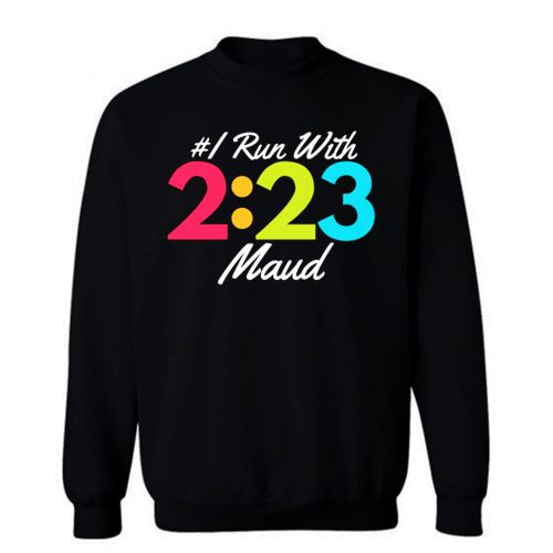 I Run With Maud Justice for Maud Jogging for Maud Sweatshirt