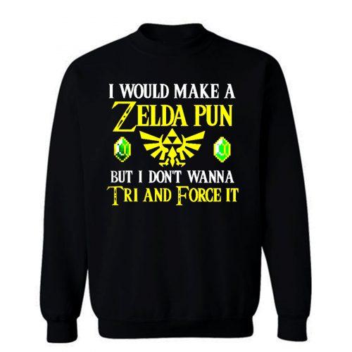 I Would Make A Zelda Pun But I Dont Wanna Try And Force It Sweatshirt