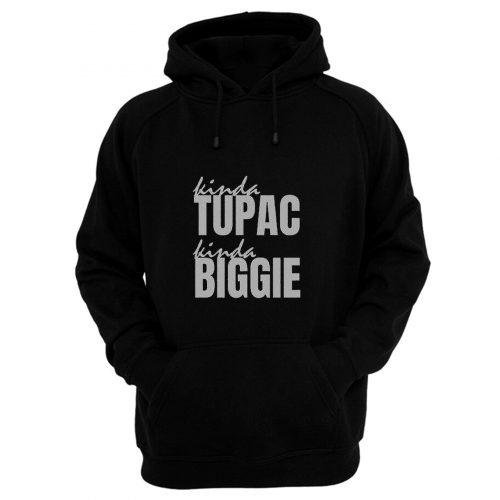 Kinda Tupac Kinda Biggie Rap Fans Hoodie