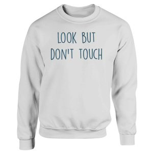 Look But Dont Touch Funny Quotes Sweatshirt