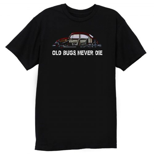 Old Bugs Never Dies Volkswagen T Shirt