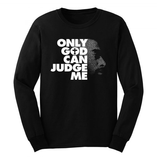 Only God Can Judge Me 2Pac Hip Hop Long Sleeve