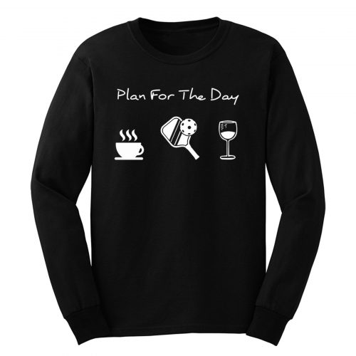 Plan For The Day Coffee Pickleball Beer Long Sleeve