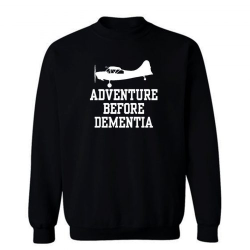 Plane Adventure Before Dementia Pilots Sweatshirt