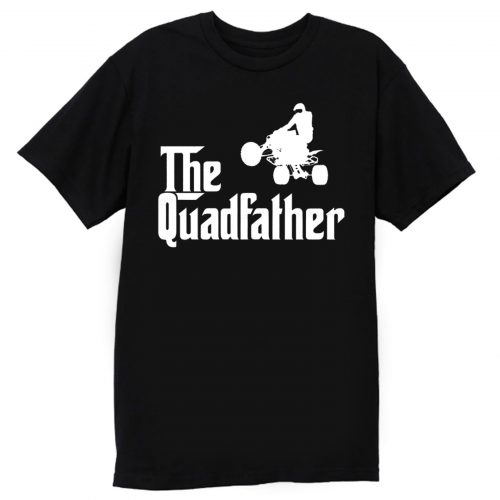 The Quadfather Funny ATV Quad Bike Rider T Shirt