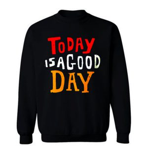 Today Is A Good Day Spirti Quotes Sweatshirt