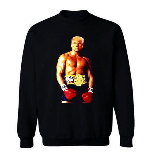 Trump Rocky Funny Meme Boxing Sweatshirt