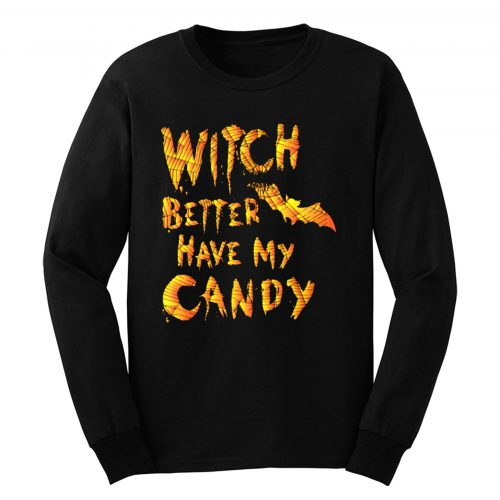 Witch Better Have My Candy Funny Halloween Long Sleeve