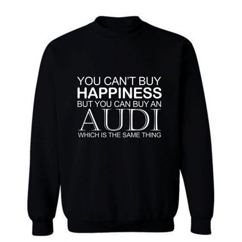 Audi Funny Cant Buy Happiness Sweatshirt