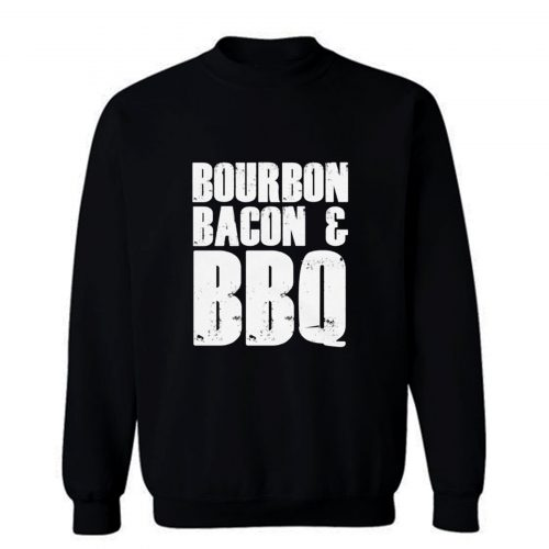 Bourbon Bacon And BBQ Sweatshirt