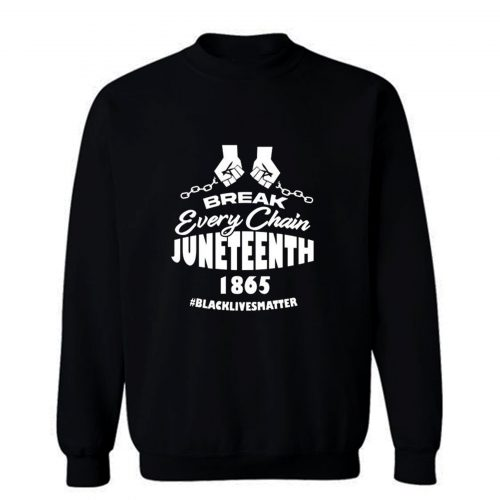 Break Every Chain Juneteenth 1865 Sweatshirt