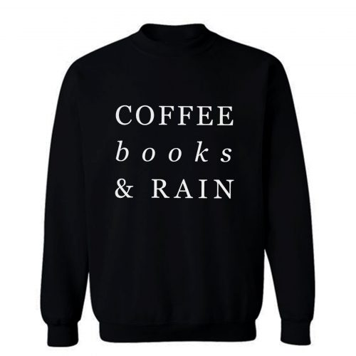 Coffee Books Rain Typography Sweatshirt