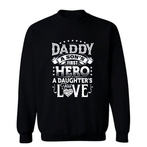 Daddy a sons first hero a daughters first love Sweatshirt