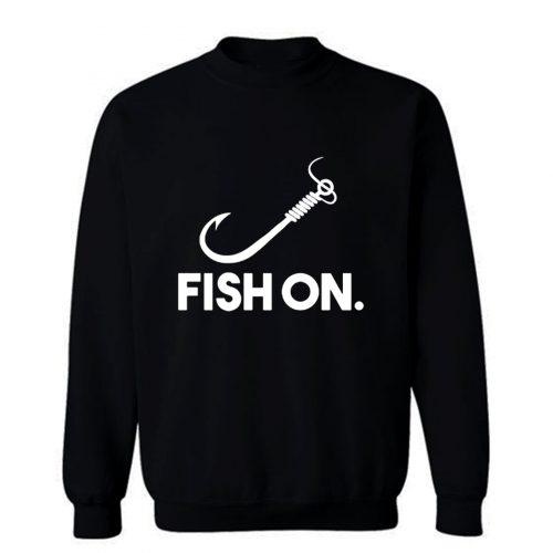 Fish On Fishing Sweatshirt