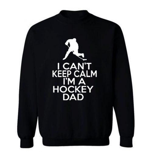I Cant Keep Calm Im A Hockey Dad Sweatshirt
