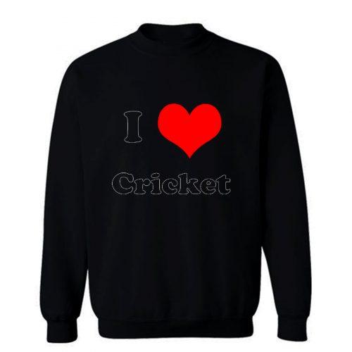 I Love Cricket Sweatshirt