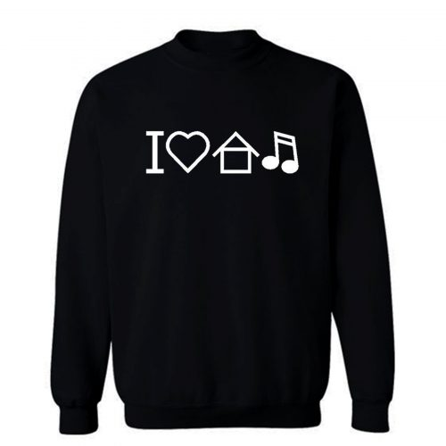 I Love House Music Sweatshirt