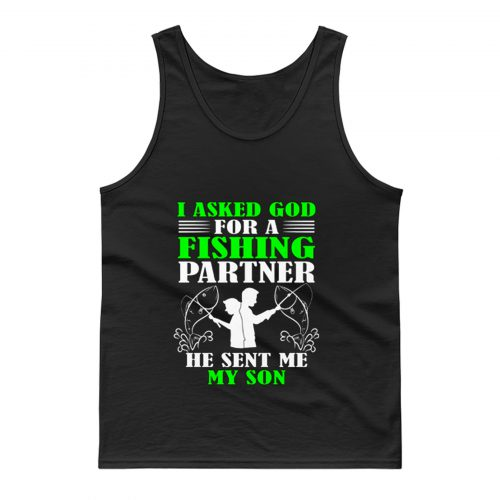 I asked God For A Fishing Partner Tank Top