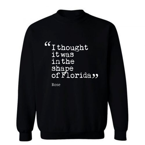 I thought it was in the shape of Florida Rose Nyland Sweatshirt