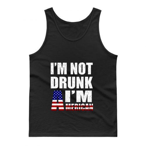 Im Not Drunk Im American Tank Top