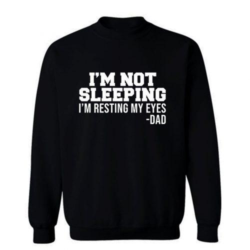 Im Not Sleeping Im Resting My Eyes Sweatshirt