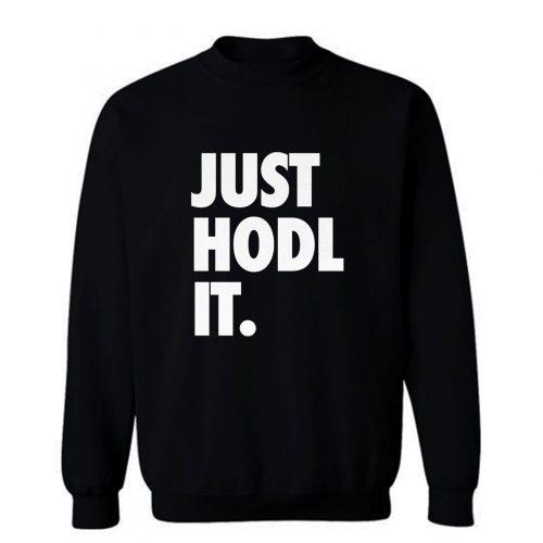 JUST HODL IT Sweatshirt
