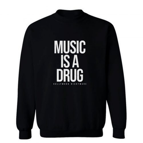 Music Is A Drug Sweatshirt