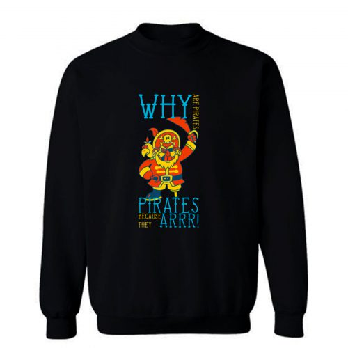 Pirate Jumper Robbers Pirates Because The ARRR Sweatshirt