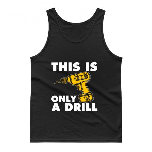 This Is Only A Drill Tank Top