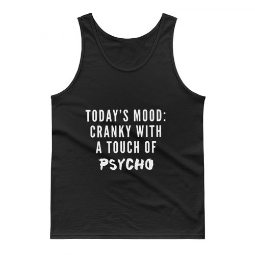 Todays Mood Cranky With A Touch of Psycho Tank Top