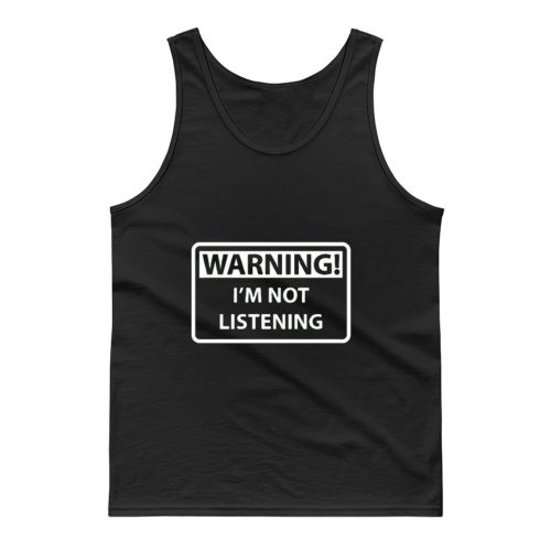 Warning Im Not Listening Tank Top
