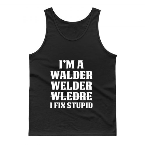 Welder Fix Stupid Proud Welder Tank Top