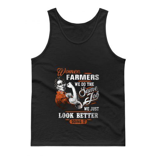 Women Farmer We Do Same Job We Just Look Better Doing It Tank Top