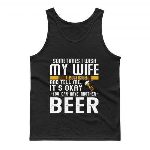 You Can have Another I Want A Beer Tank Top