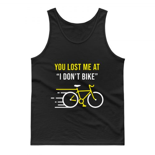 You Lost Me At I Dont Bike Funny Bicycle Cycling Humor Tank Top